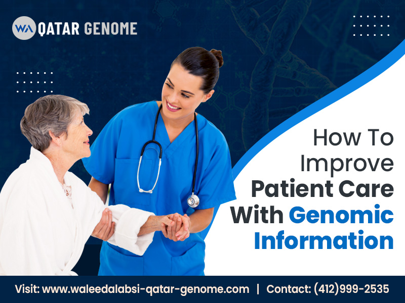 How To Improve Patient Care With Genomic Information